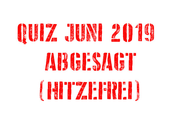Quiz Juni 2019 abgesagt!